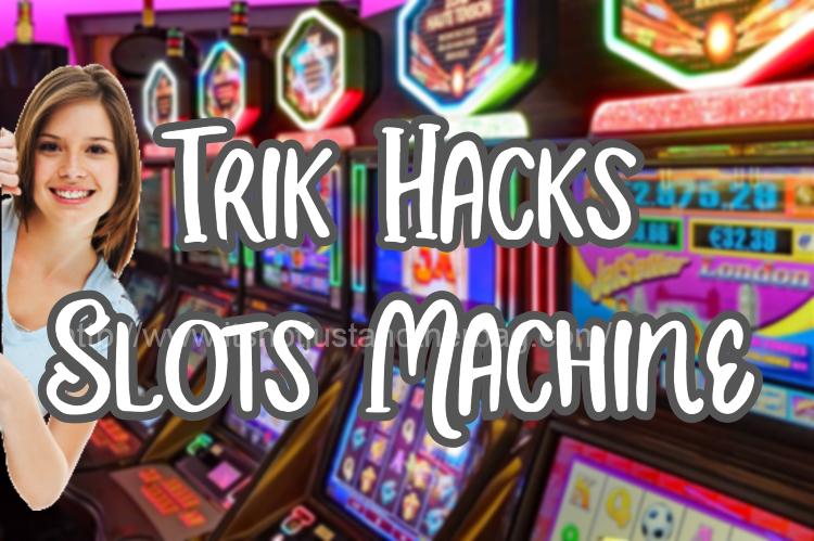 Trik Hacks Slots Machine