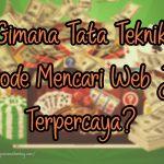 Gimana Tata Teknik Metode Mencari Web Judi Terpercaya?