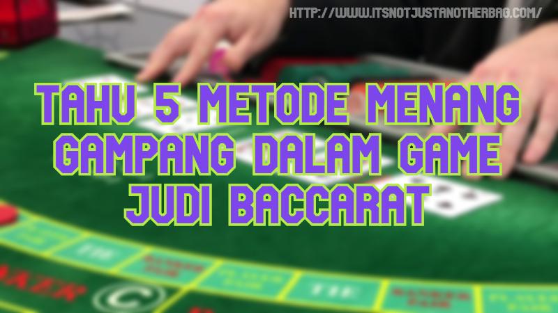 Tahu 5 Metode Menang Gampang Dalam Game Judi Baccarat