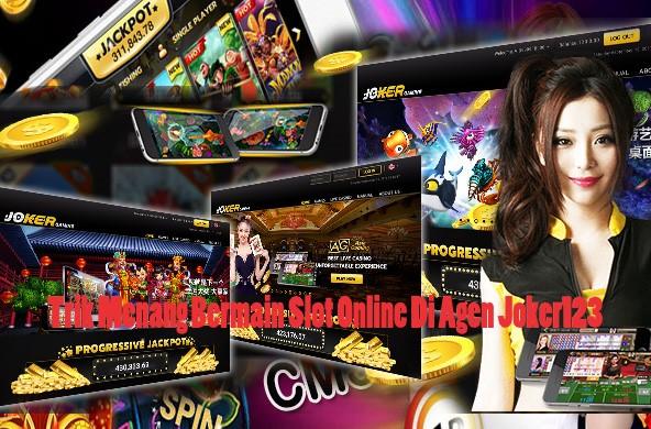 Trik Menang Bermain Slot Online Di Agen Joker123