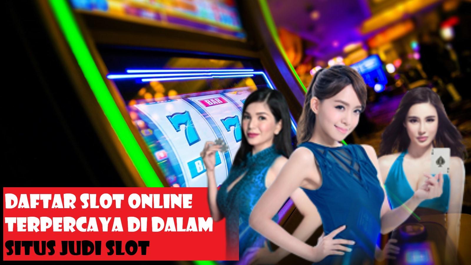Daftar Slot Online Terpercaya Di Dalam Situs Judi Slot